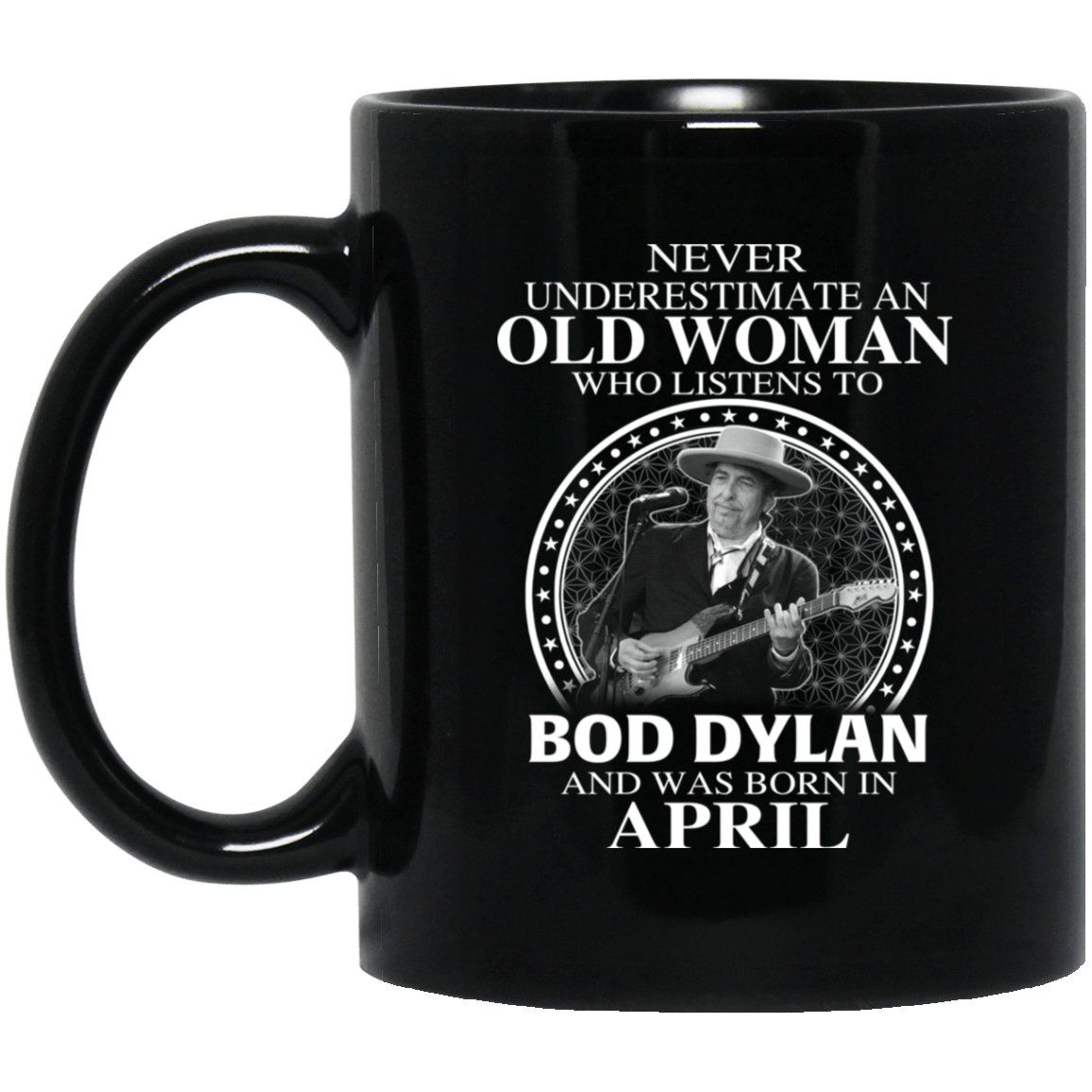 An Old Woman Who Listens To Bob Dylan And Was Born In April Mug 1065-10181-76154150-49307 - Tee Ript