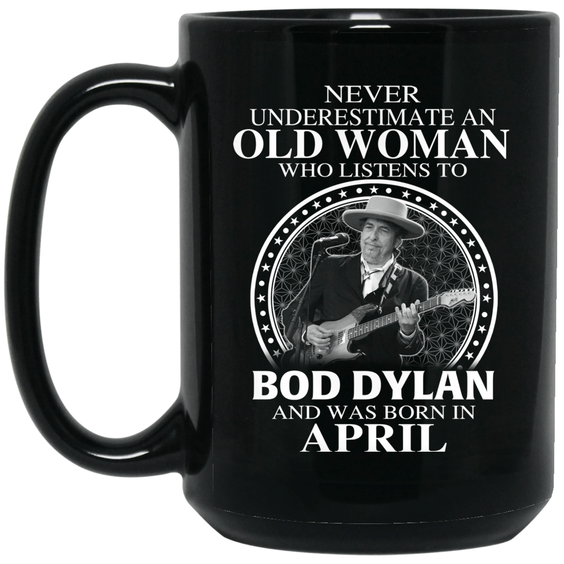 An Old Woman Who Listens To Bob Dylan And Was Born In April Mug 1066-10182-76154151-49311 - Tee Ript