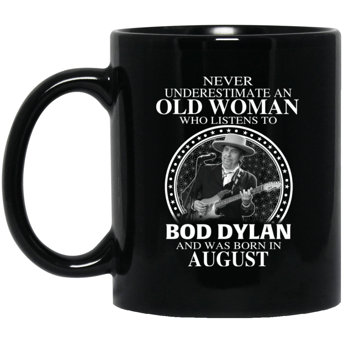 An Old Woman Who Listens To Bob Dylan And Was Born In August Mug 1065-10181-76154148-49307 - Tee Ript