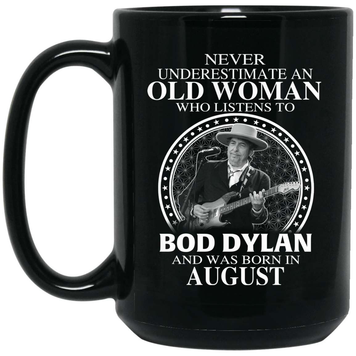 An Old Woman Who Listens To Bob Dylan And Was Born In August Mug 1066-10182-76154149-49311 - Tee Ript