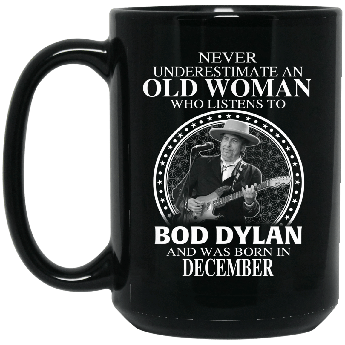 An Old Woman Who Listens To Bob Dylan And Was Born In December Mug 1066-10182-76154147-49311 - Tee Ript