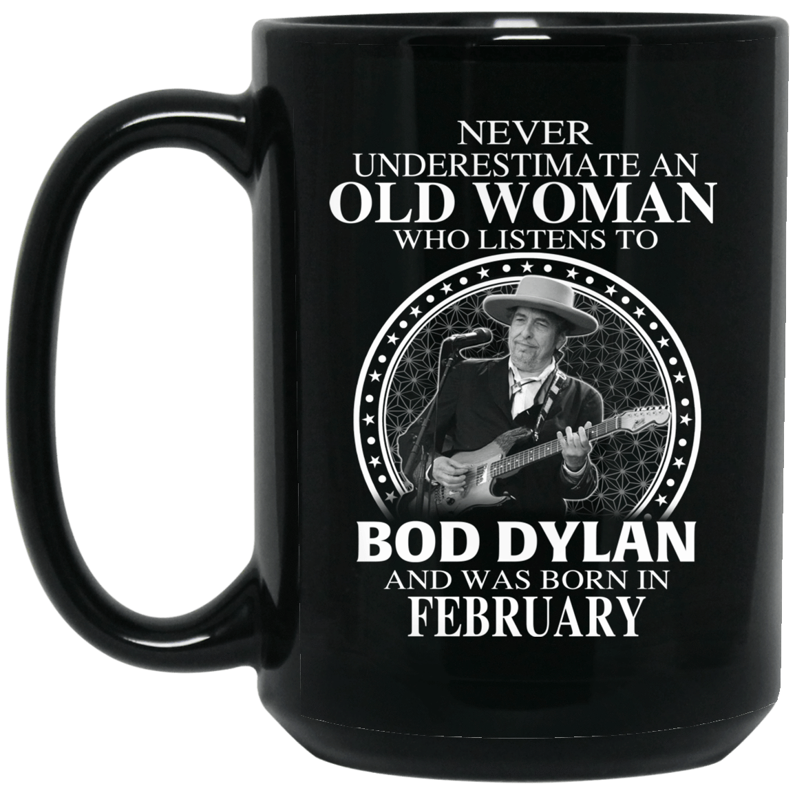 An Old Woman Who Listens To Bob Dylan And Was Born In February Mug 1066-10182-76154145-49311 - Tee Ript
