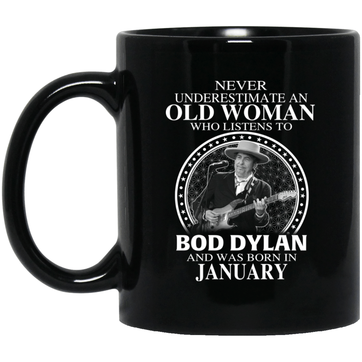 An Old Woman Who Listens To Bob Dylan And Was Born In January Mug 1065-10181-76154142-49307 - Tee Ript
