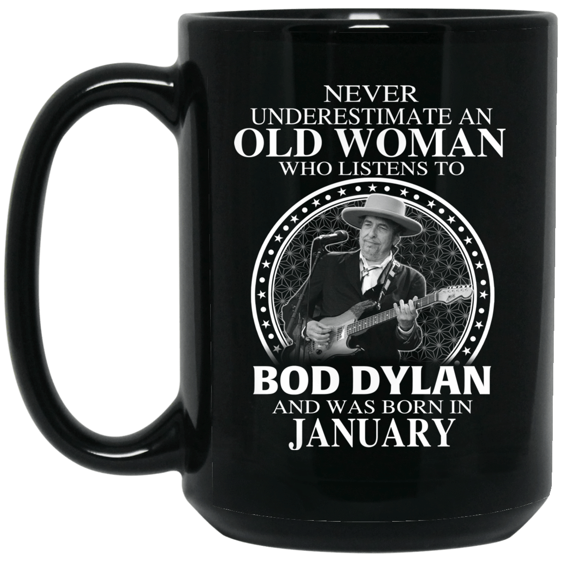 An Old Woman Who Listens To Bob Dylan And Was Born In January Mug 1066-10182-76154143-49311 - Tee Ript