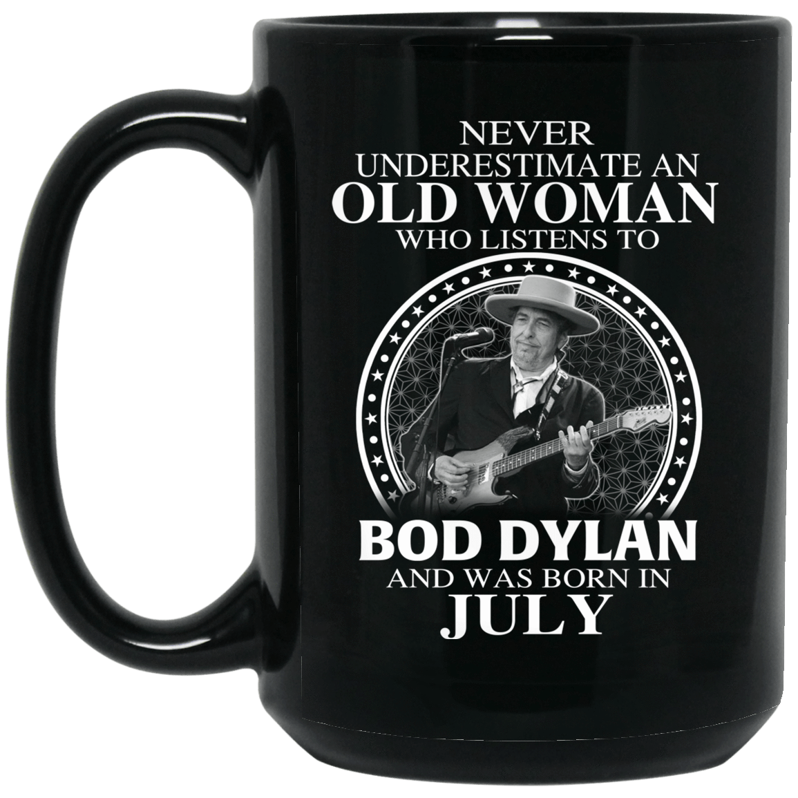 An Old Woman Who Listens To Bob Dylan And Was Born In July Mug 1066-10182-76154141-49311 - Tee Ript