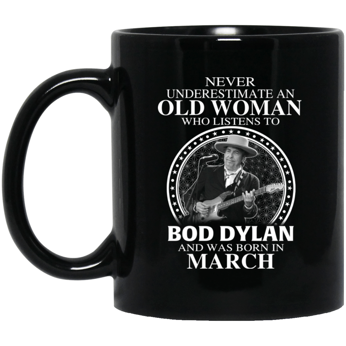 An Old Woman Who Listens To Bob Dylan And Was Born In March Mug 1065-10181-76154136-49307 - Tee Ript