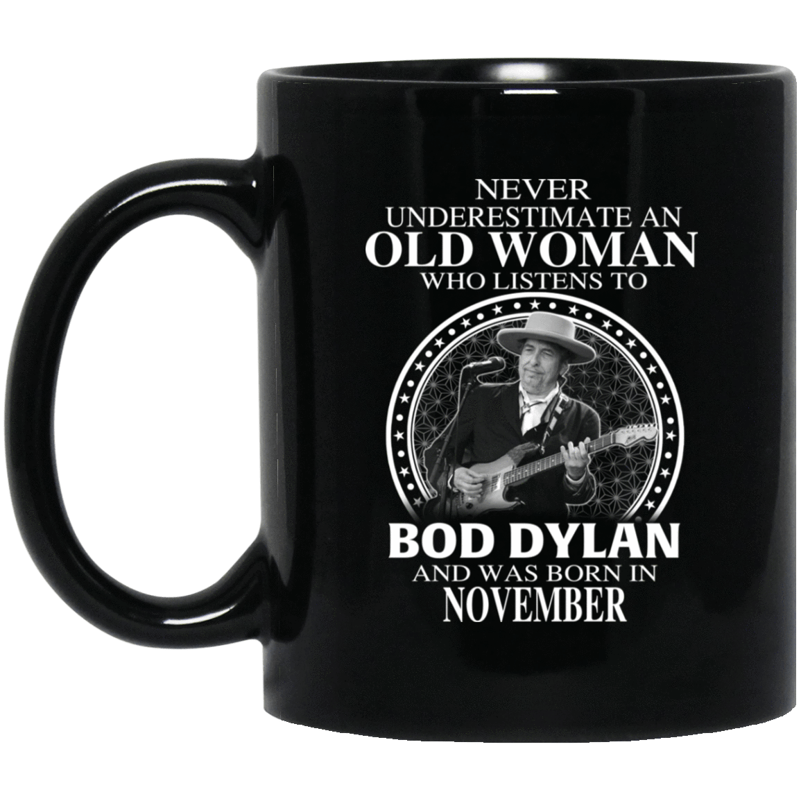 An Old Woman Who Listens To Bob Dylan And Was Born In November Mug 1065-10181-76154132-49307 - Tee Ript