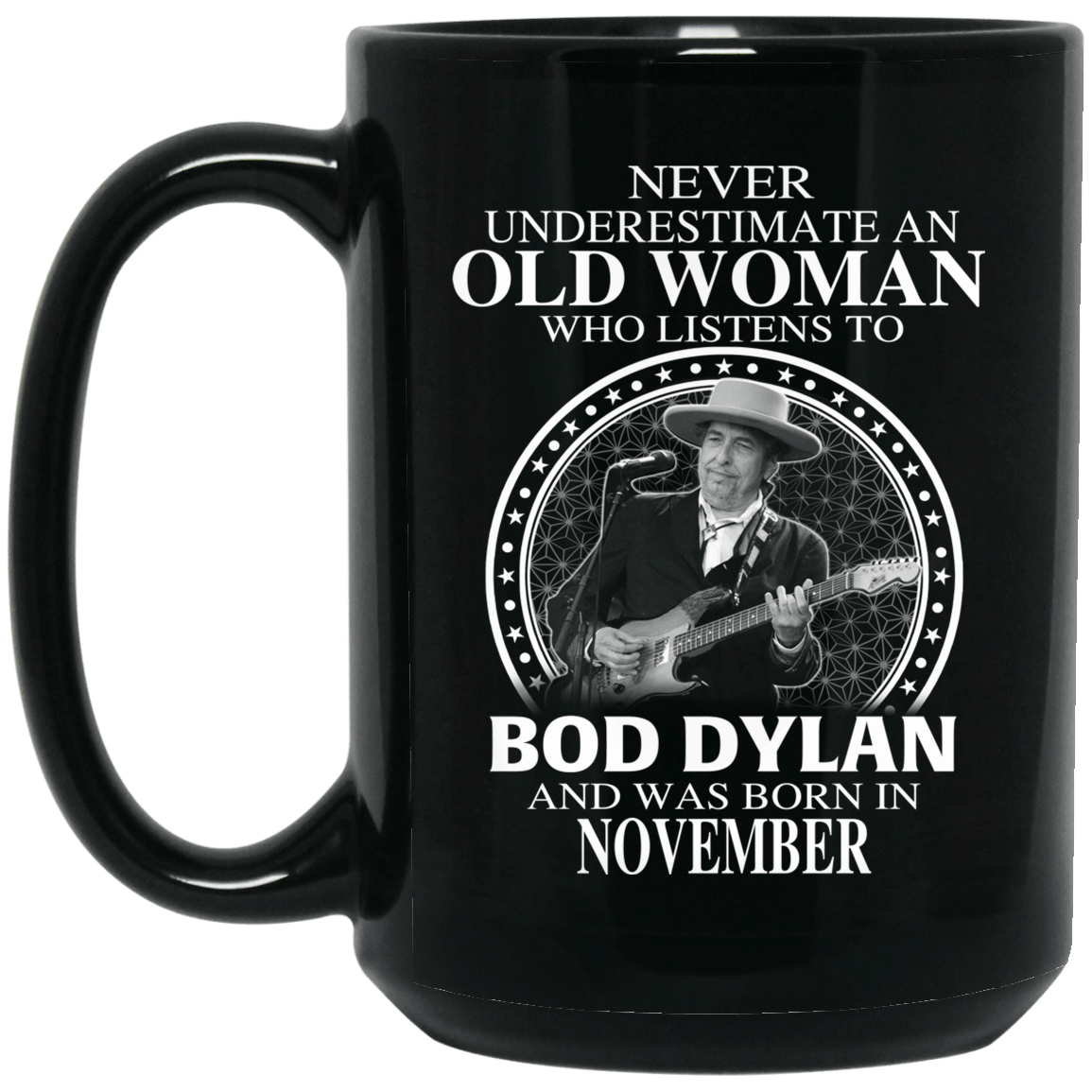 An Old Woman Who Listens To Bob Dylan And Was Born In November Mug 1066-10182-76154133-49311 - Tee Ript