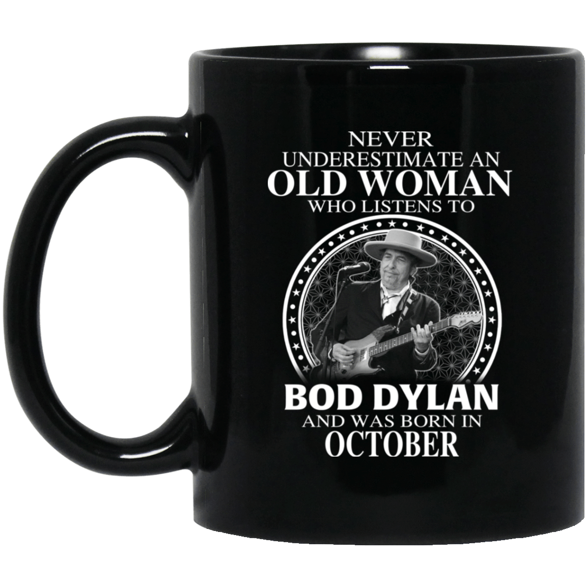 An Old Woman Who Listens To Bob Dylan And Was Born In October Mug 1065-10181-76154130-49307 - Tee Ript