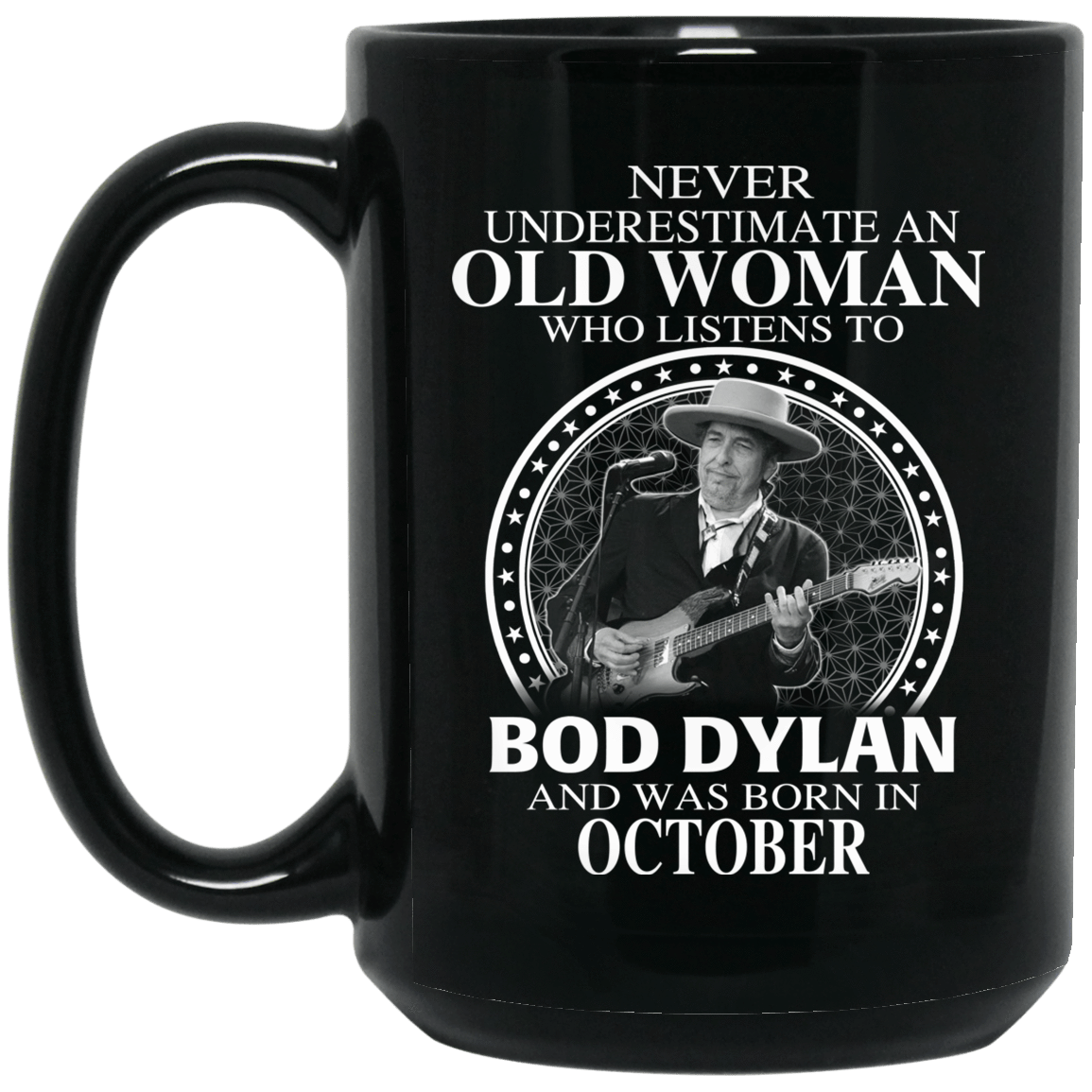 An Old Woman Who Listens To Bob Dylan And Was Born In October Mug 1066-10182-76154131-49311 - Tee Ript