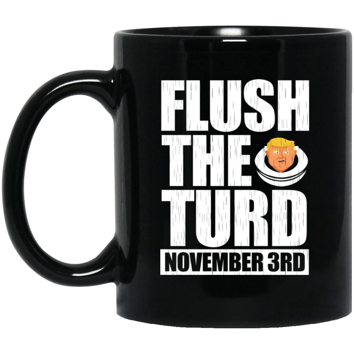Anti Trump Flush The Turd November 3rd Mug 1065-10181-88282974-49307 - Tee Ript