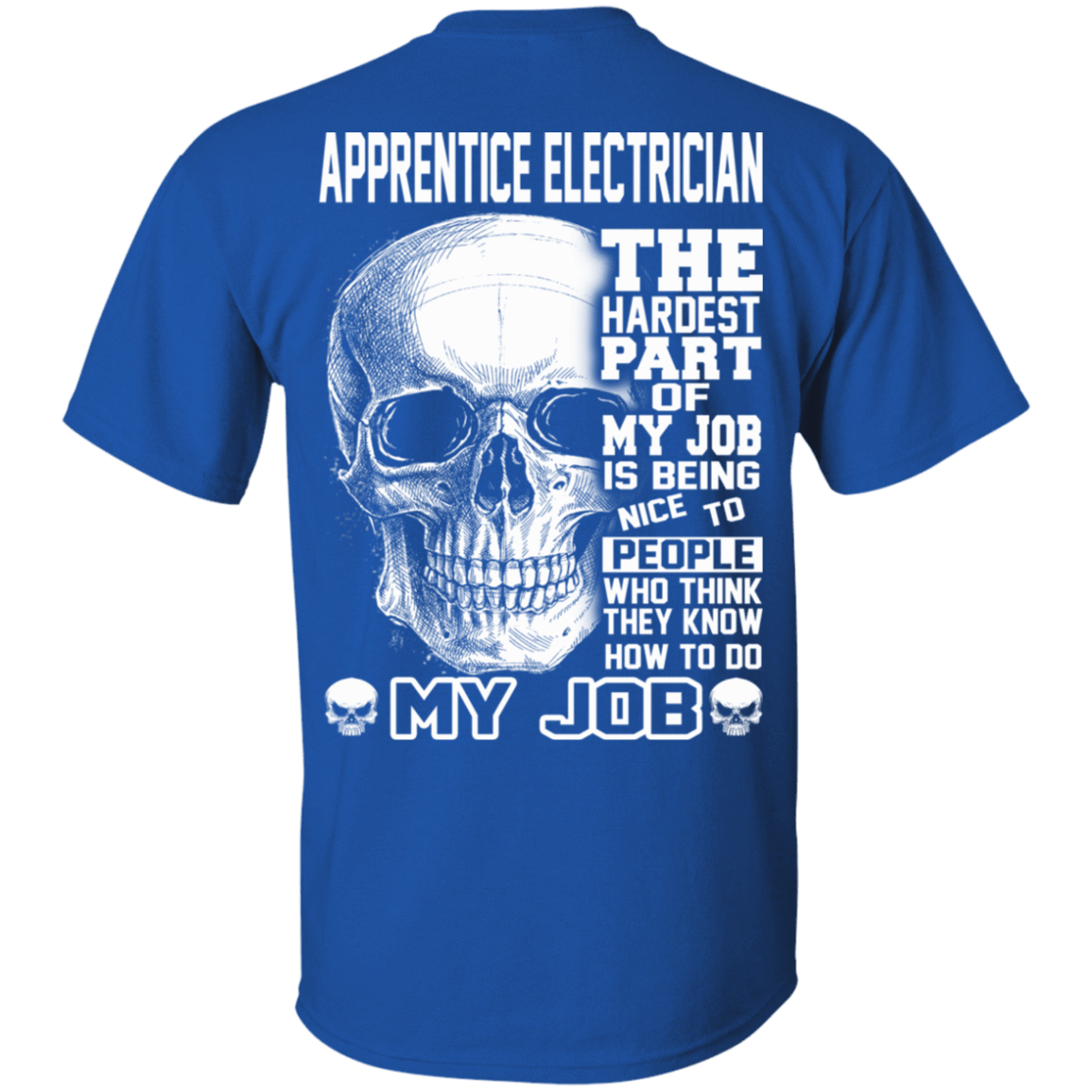 Apprentice Electrician The Hardest Part Of My Job 22-110-72369949-249 - Tee Ript