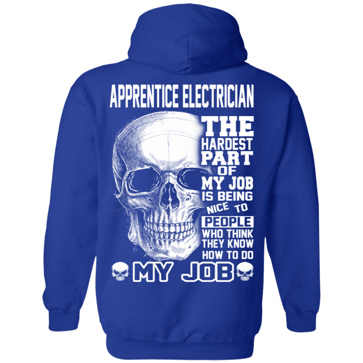 Apprentice Electrician The Hardest Part Of My Job 541-4765-72369951-23175 - Tee Ript