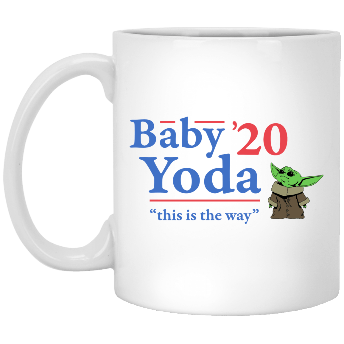 Baby Yoda 2020 This Is The Way Mug 1005-9786-88282913-47417 - Tee Ript