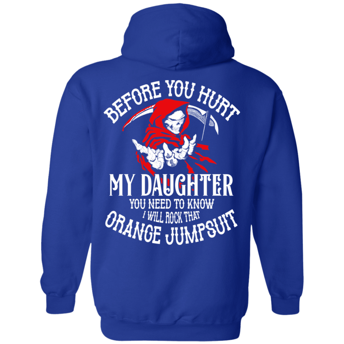 Before You Hurt My Daughter You Need To Know I Will Rock That Orange Jumpsuit T-Shirts, Hoodies 541-4765-77529100-23175 - Tee Ript