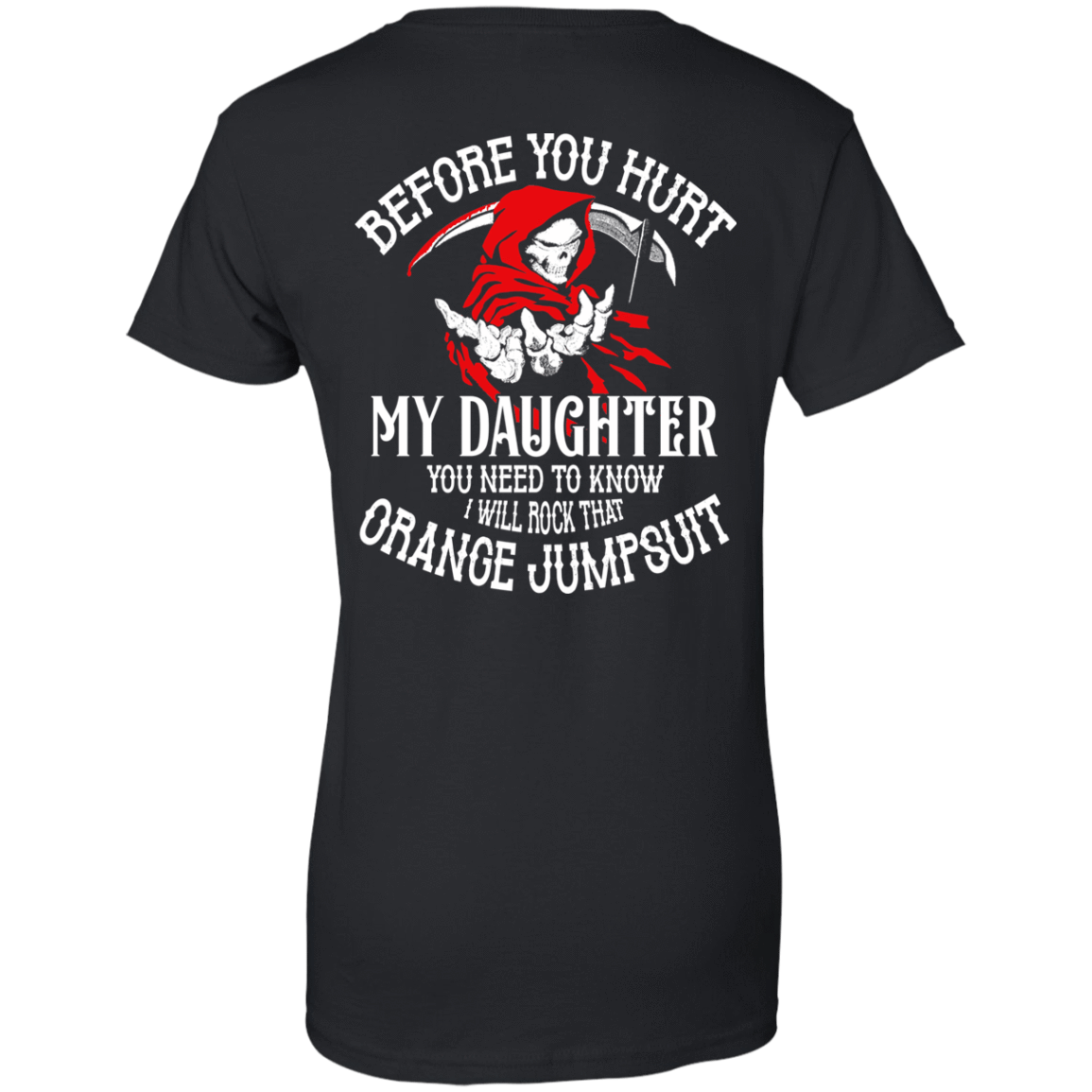 Before You Hurt My Daughter You Need To Know I Will Rock That Orange Jumpsuit T-Shirts, Hoodies 939-9248-77529101-44695 - Tee Ript