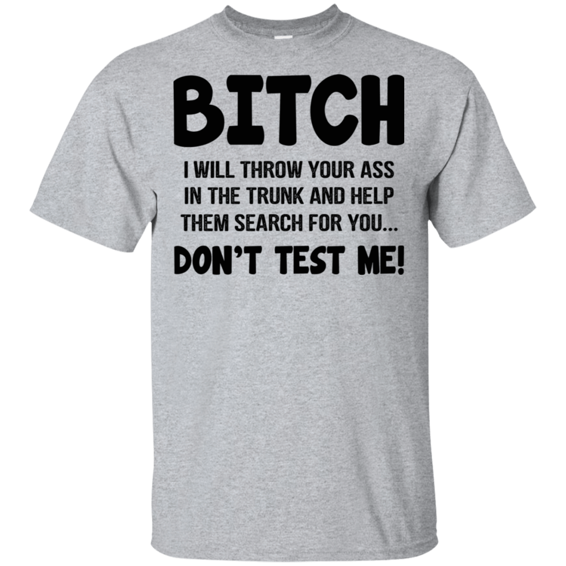 Bitch I Will Throw Your Ass In The Trunk And Help Them Search For You … Don't Test Me T-Shirts, Hoodie, Tank 22-115-78811045-254 - Tee Ript