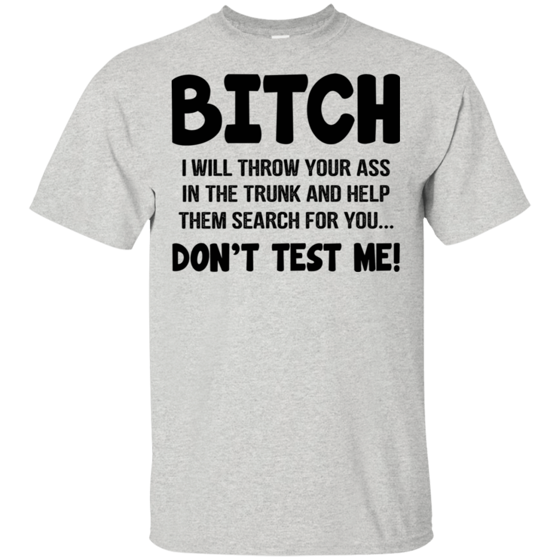 Bitch I Will Throw Your Ass In The Trunk And Help Them Search For You … Don't Test Me T-Shirts, Hoodie, Tank 22-2475-78811045-12568 - Tee Ript