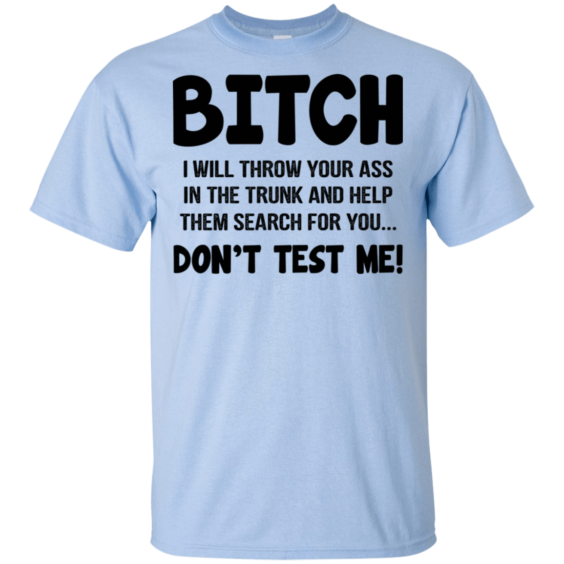 Bitch I Will Throw Your Ass In The Trunk And Help Them Search For You … Don't Test Me T-Shirts, Hoodie, Tank 22-9800-78811045-47430 - Tee Ript