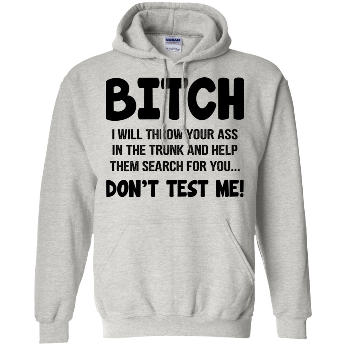 Bitch I Will Throw Your Ass In The Trunk And Help Them Search For You … Don't Test Me T-Shirts, Hoodie, Tank 541-4748-78811046-23071 - Tee Ript
