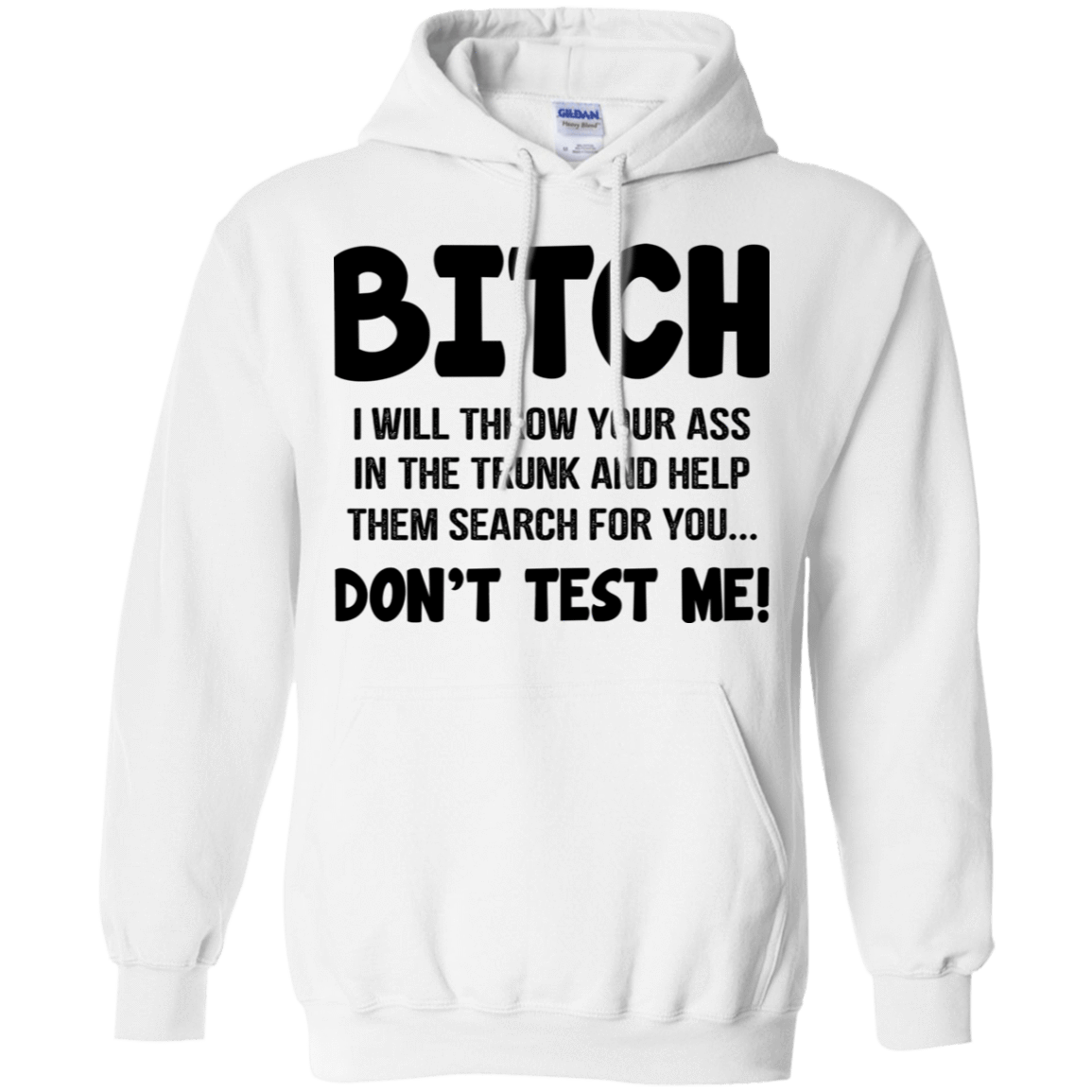 Bitch I Will Throw Your Ass In The Trunk And Help Them Search For You … Don't Test Me T-Shirts, Hoodie, Tank 541-4744-78811046-23183 - Tee Ript