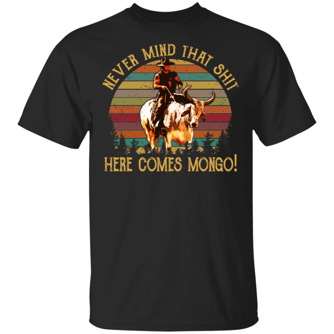 Blazing Saddles Never Mind That Shit Here Comes Mongo T-Shirts, Hoodies, Tank 22-113-79658447-252 - Tee Ript