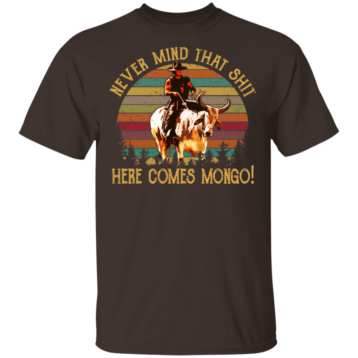 Blazing Saddles Never Mind That Shit Here Comes Mongo T-Shirts, Hoodies, Tank 22-2283-79658447-12087 - Tee Ript