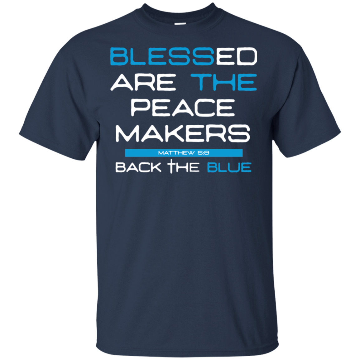 Blessed Are The Peace Makers Matthew 5:9 Back The Blue T-Shirts, Hoodie, Tank 22-111-78131411-250 - Tee Ript