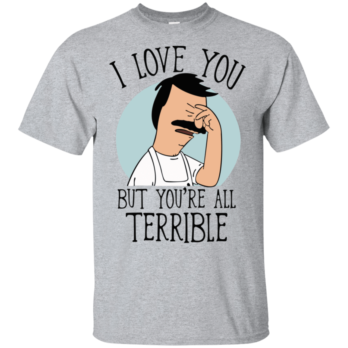 Bob's Burgers: I Love You But You're All Terrible 22-115-72789298-254 - Tee Ript