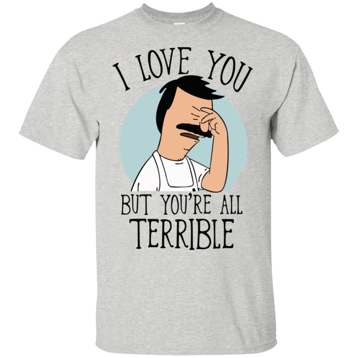Bob's Burgers: I Love You But You're All Terrible 22-2475-72789298-12568 - Tee Ript