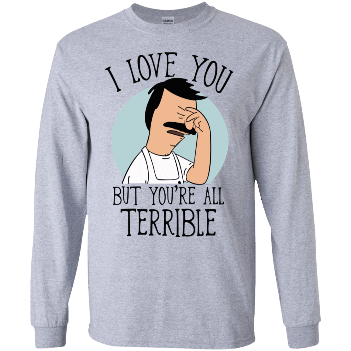 Bob's Burgers: I Love You But You're All Terrible 30-188-72789299-335 - Tee Ript