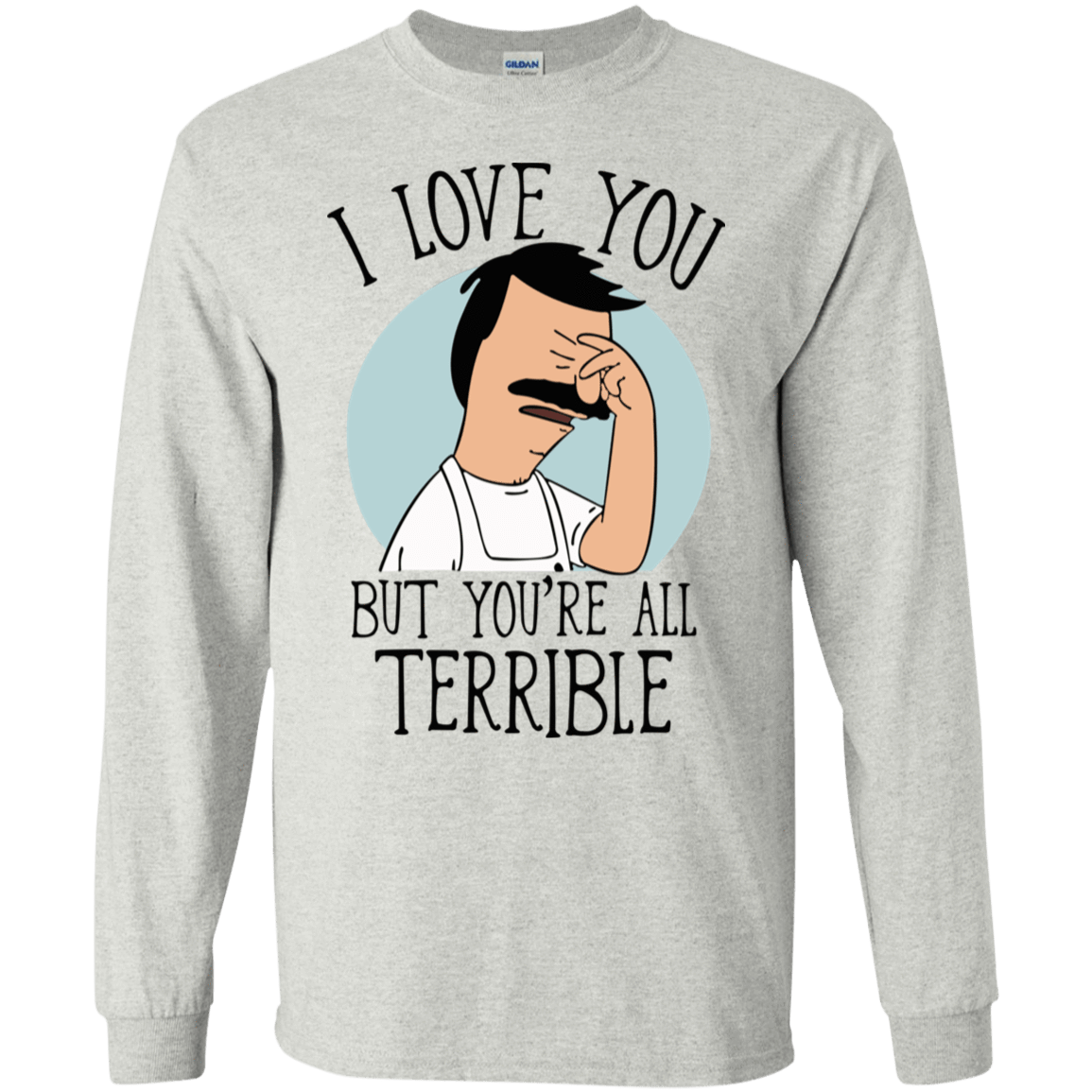 Bob's Burgers: I Love You But You're All Terrible 30-2112-72789299-10754 - Tee Ript