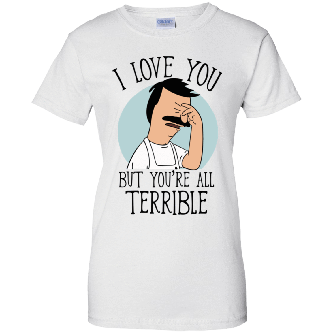 Bob's Burgers: I Love You But You're All Terrible 939-9247-72789301-44814 - Tee Ript