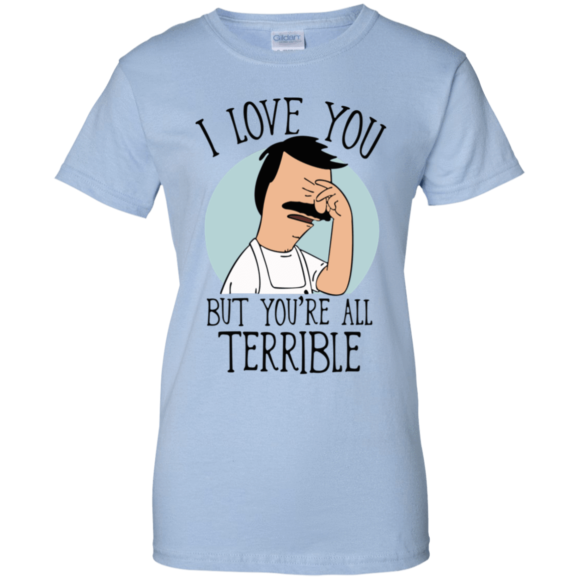 Bob's Burgers: I Love You But You're All Terrible 939-9257-72789301-44716 - Tee Ript