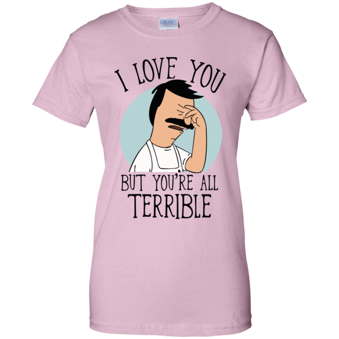 Bob's Burgers: I Love You But You're All Terrible 939-9258-72789301-44786 - Tee Ript