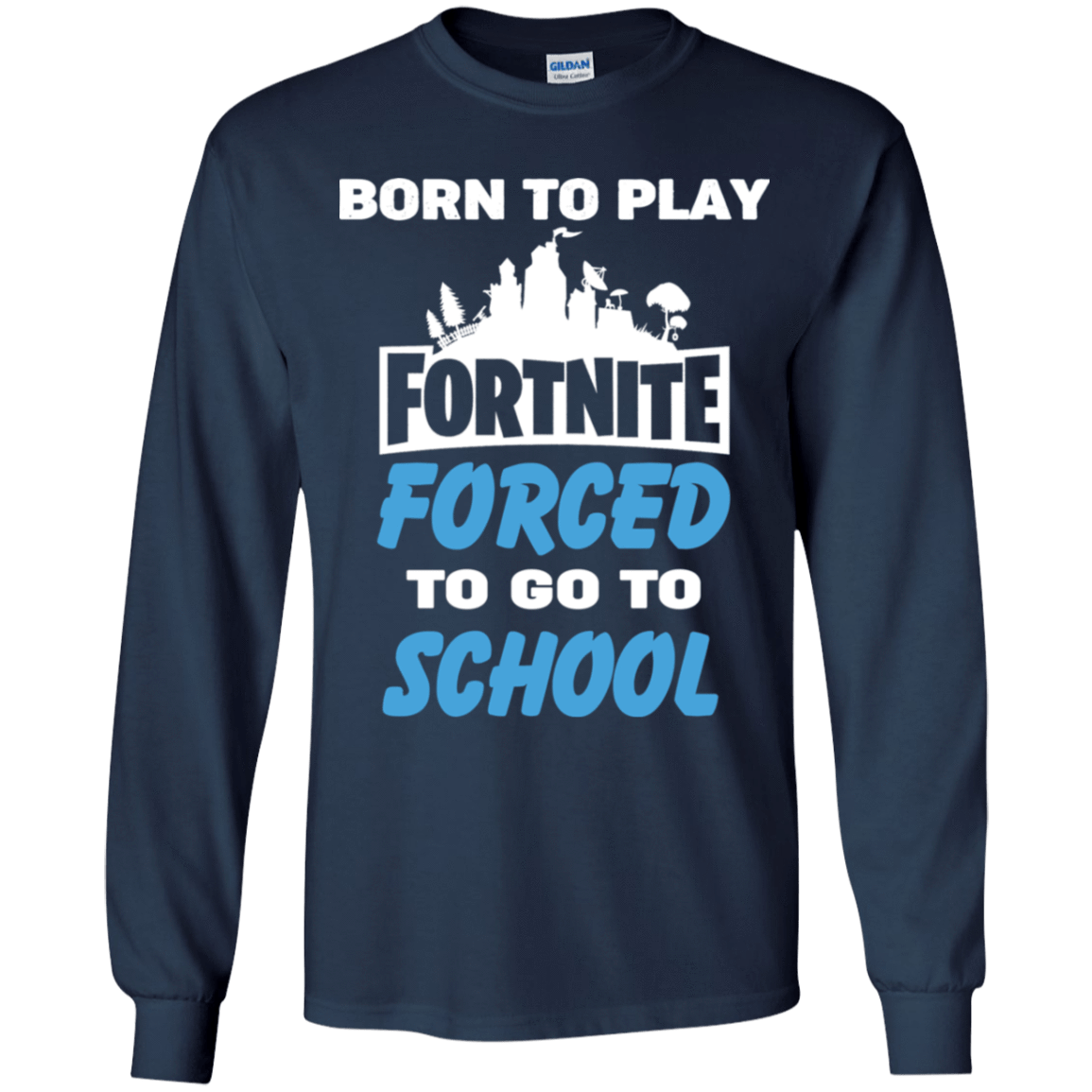 Born To Play Fortnite Forced To Go To School 56-321-74332976-1228 - Tee Ript