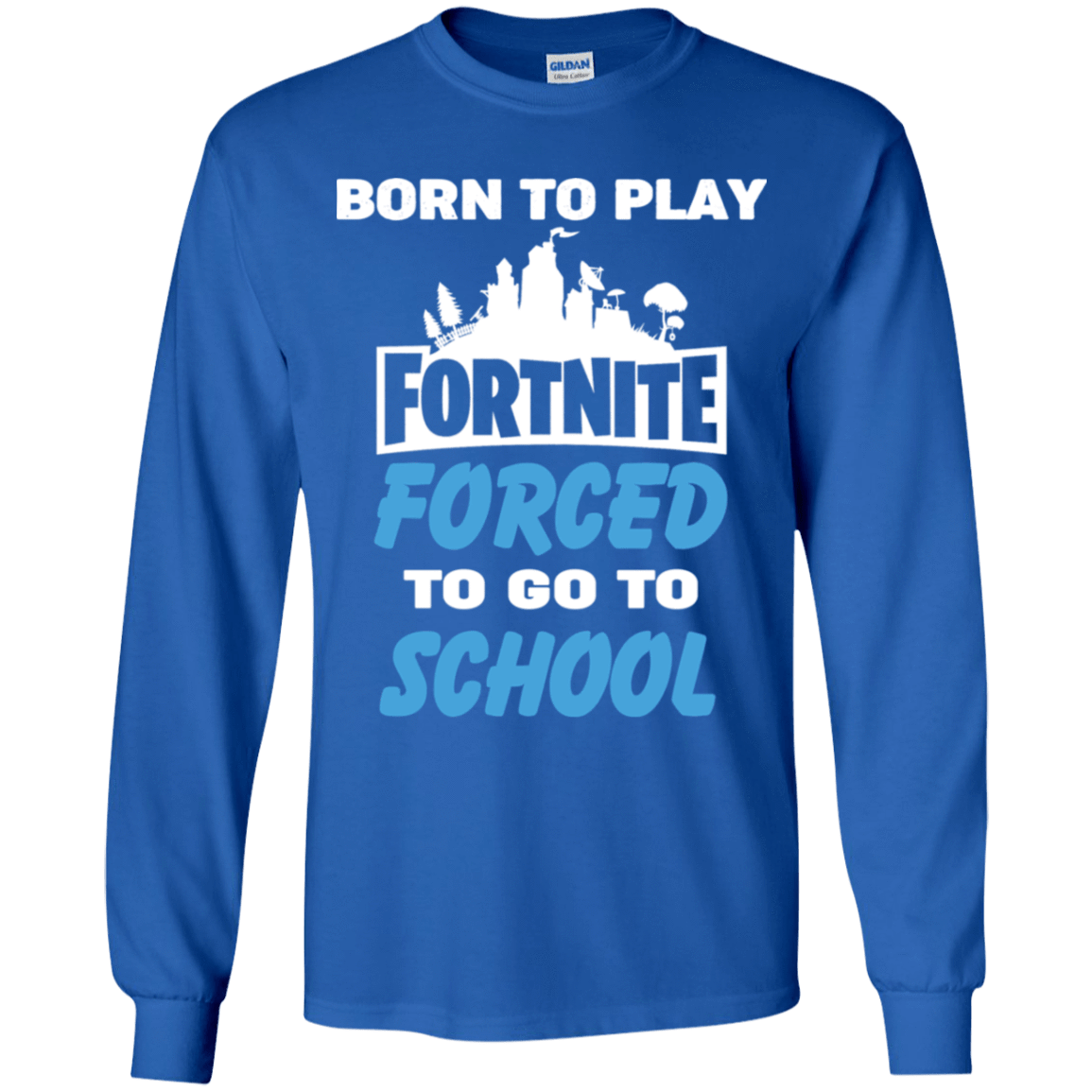 Born To Play Fortnite Forced To Go To School 56-322-74332976-1231 - Tee Ript