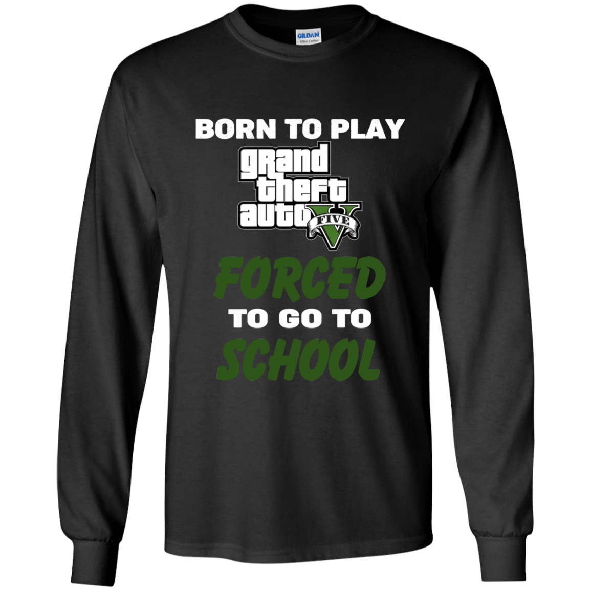 Born To Play Grand Theft Auto Forced To Go To School 56-320-74209586-1225 - Tee Ript
