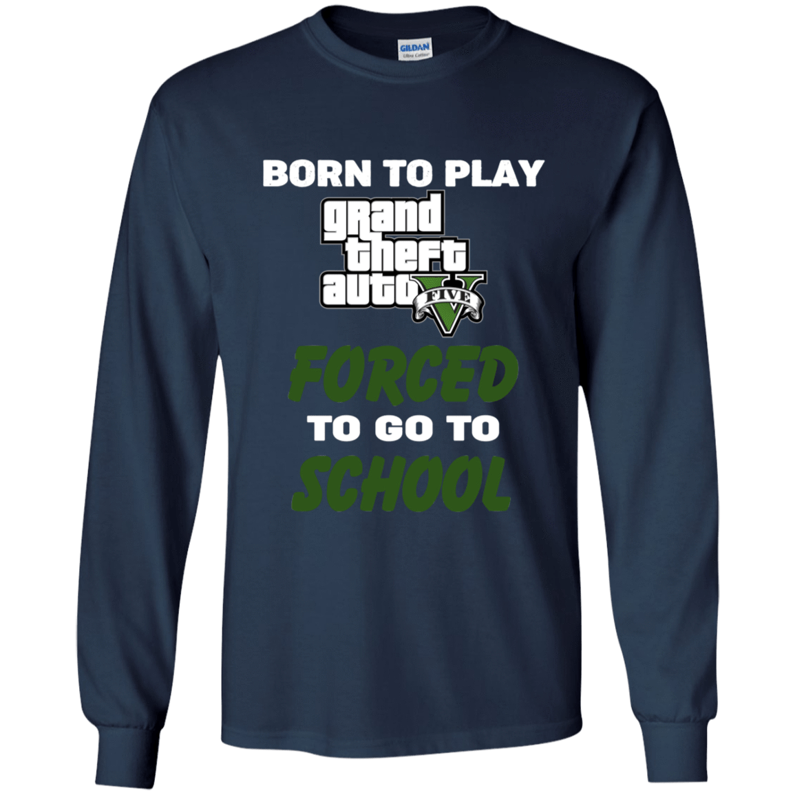 Born To Play Grand Theft Auto Forced To Go To School 56-321-74209586-1228 - Tee Ript