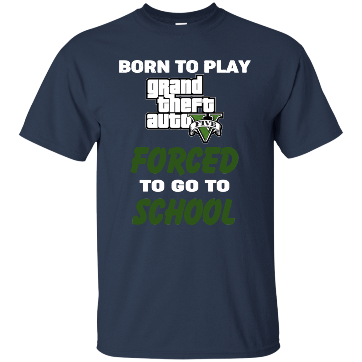 Born To Play Grand Theft Auto Forced To Go To School 55-314-74209585-10914 - Tee Ript