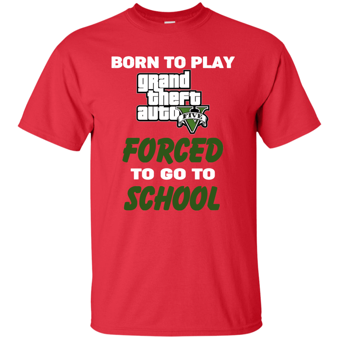 Born To Play Grand Theft Auto Forced To Go To School 55-316-74209585-10912 - Tee Ript