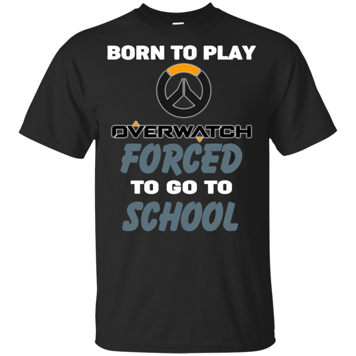 Born To Play Overwatch Forced To Go To School 55-313-74209658-10915 - Tee Ript