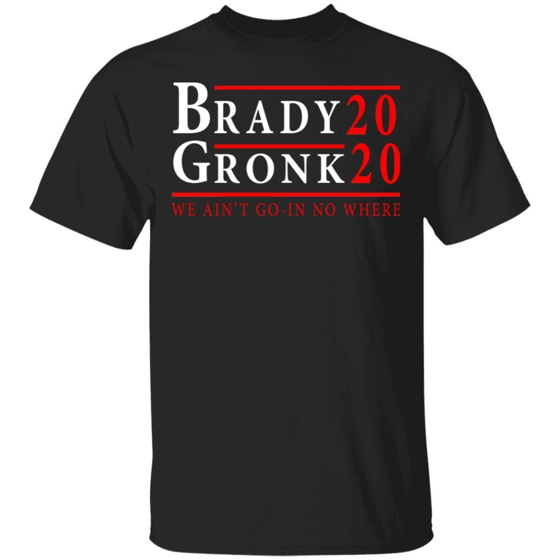 Brady Gronk 2020 Presidental We Ain't Go-In No Where T-Shirts, Hoodies 1049-9953-87129704-48144 - Tee Ript