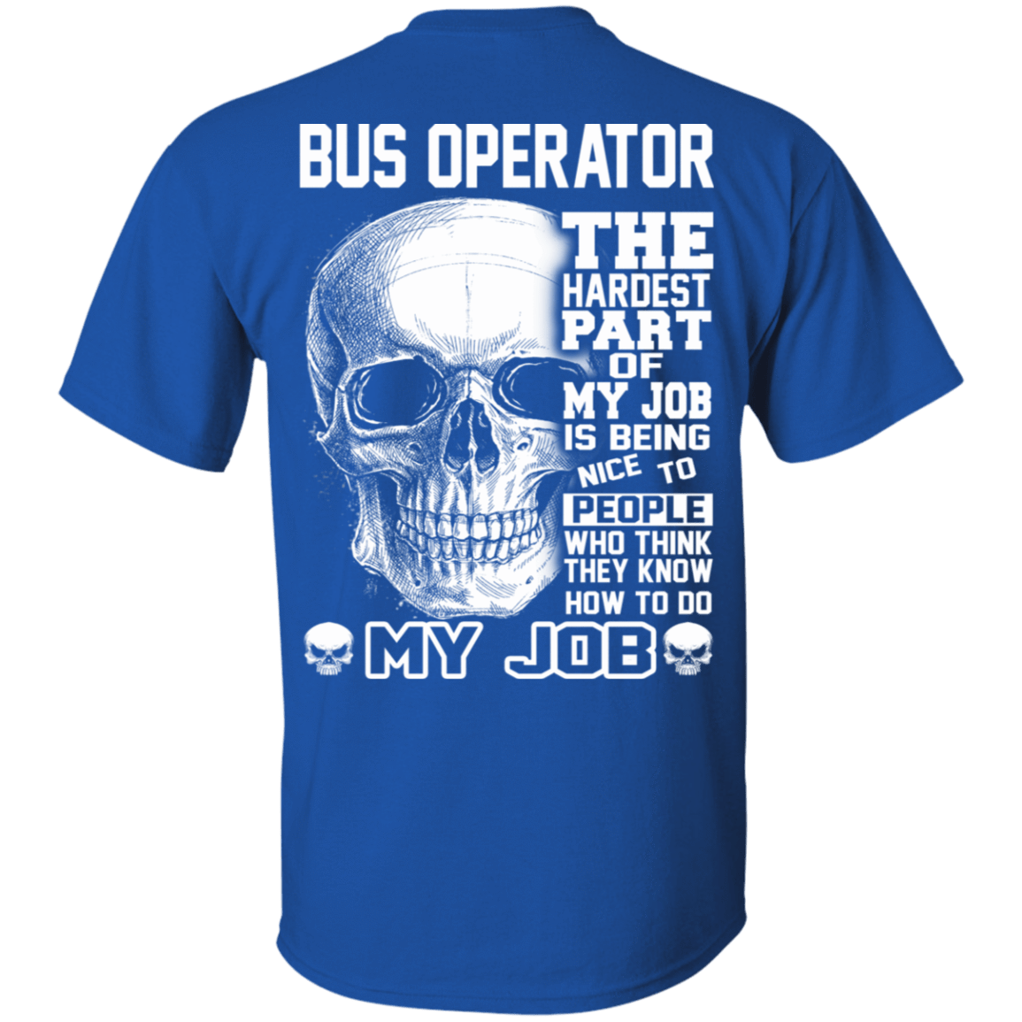 Bus Operator The Hardest Part Of My Job 22-110-72798863-249 - Tee Ript