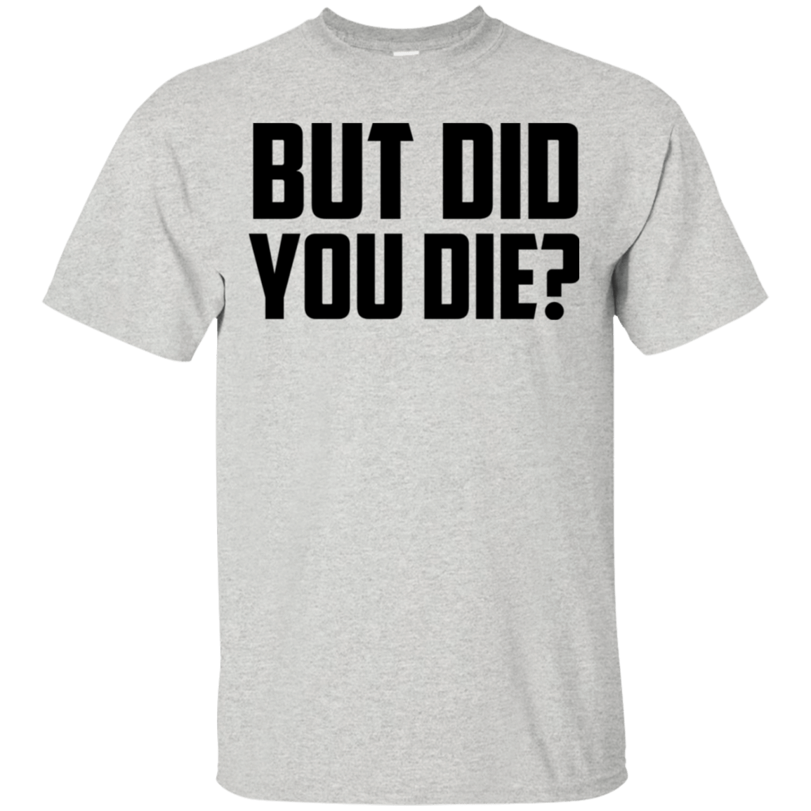 But Did You Die T-Shirts, Hoodies, Tank 22-2475-78918358-12568 - Tee Ript