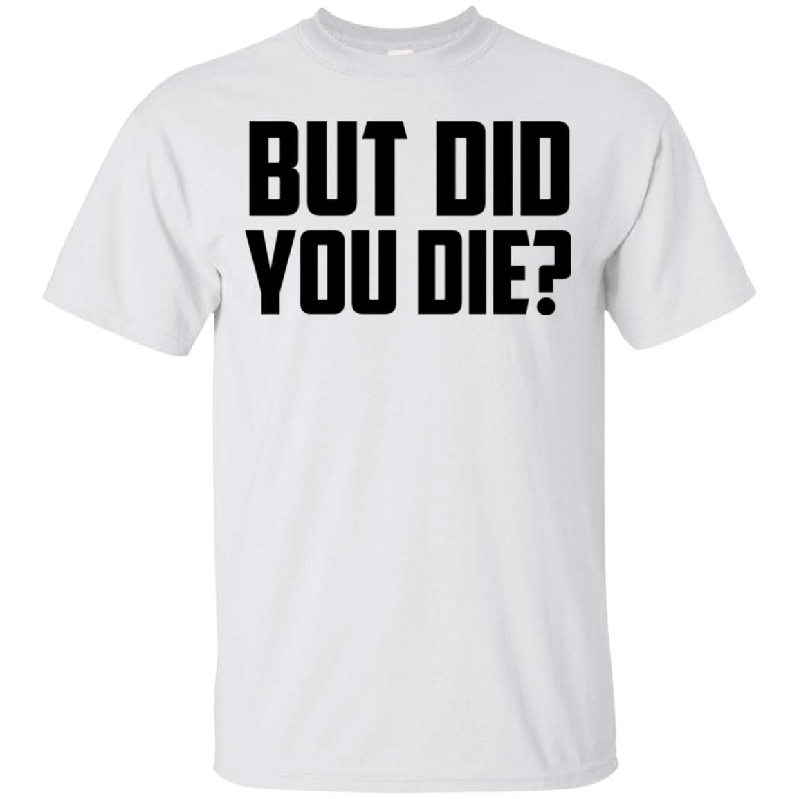 But Did You Die T-Shirts, Hoodies, Tank 22-114-78918358-253 - Tee Ript