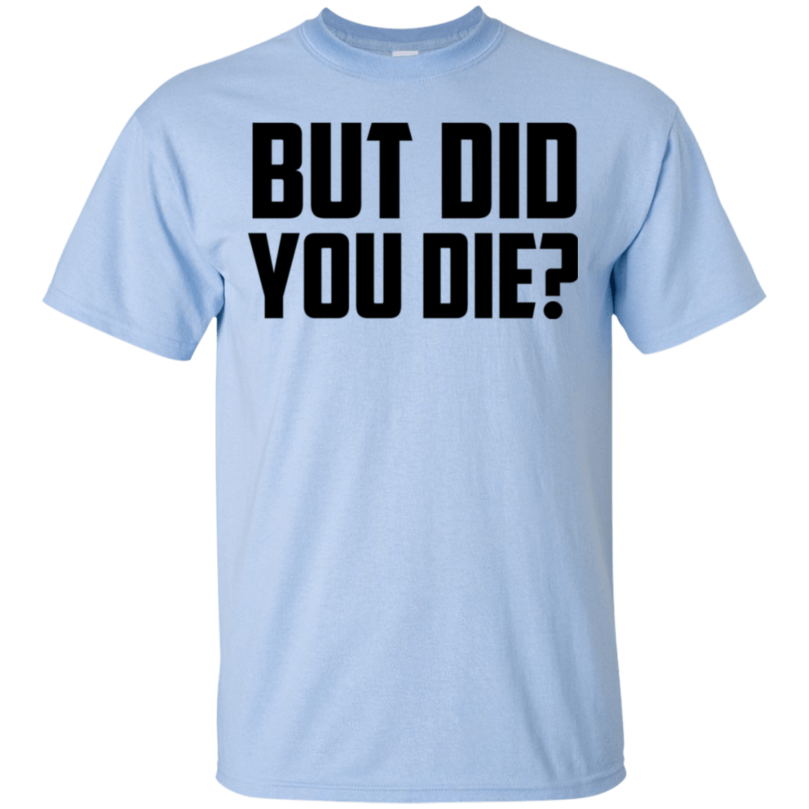 But Did You Die T-Shirts, Hoodies, Tank 22-9800-78918358-47430 - Tee Ript