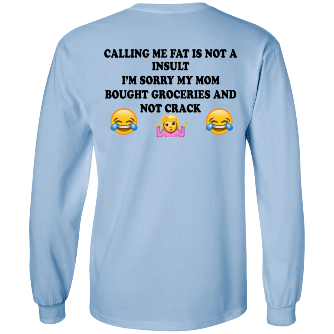 Calling Me Fat Is Not A Insult I'm Sorry My Mom Bought Groceries And Not Crack T-Shirts, Hoodies, Tank 30-2110-79712839-10748 - Tee Ript
