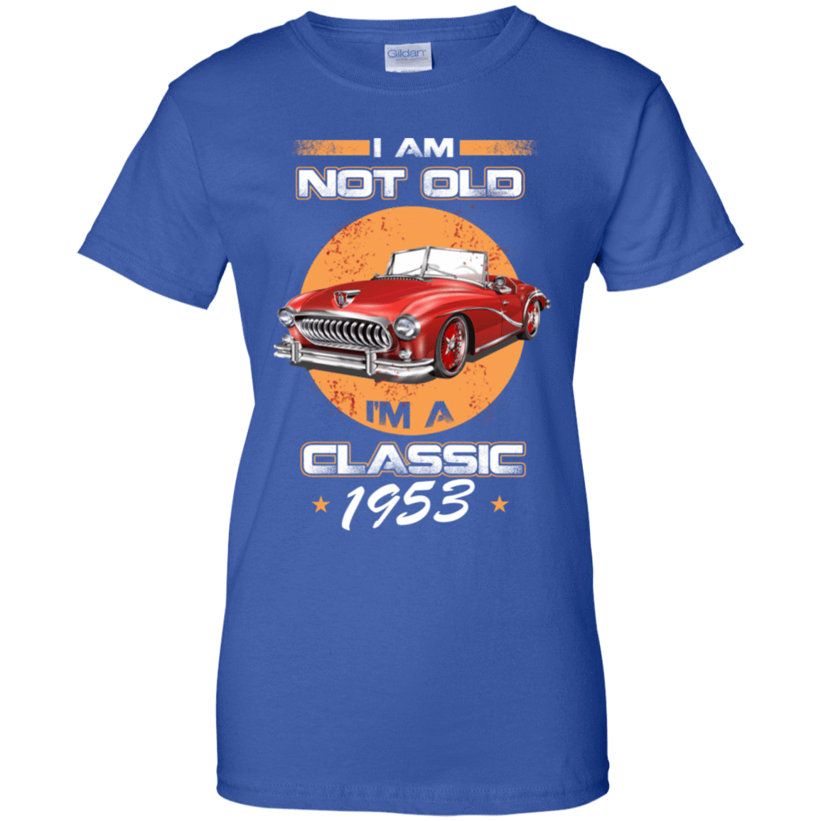 Car I'm Not Old I'm A Classic 1953 939-9264-72033384-44807 - Tee Ript