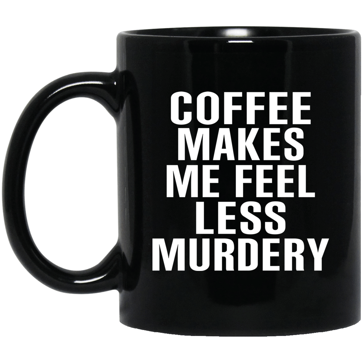 Coffee Makes Me Feel Less Murdery Mug 1065-10181-72744266-49307 - Tee Ript